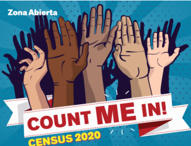 The image is a drawing of five differently colored raised hands with their shadows, banded at the bottom with the words Count ME In! Census 2020. On top it lists the program name as Zona Abierta. This is a section of the flyer of the event.