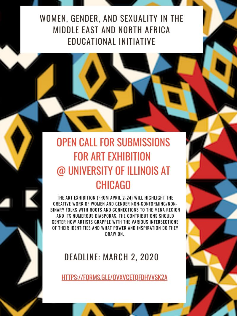 Background is a colorful (black blue, red, and yello) gemoetric shape. Layering it is a text box on top with Women, Gender, and Sexuality in the Middle East and North Africa Educational Initaitive written on it. In the middle to the bottom is another text box that states Open Call for Submission for Art Exhibition at UIC and that lists the deadline as March 2 and provides a link to submit.