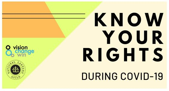 A Rectangular image is divided diagonally with a side to the right with the words Know Your Rights During COVID-19 in black big letters. the other side has a yellow triangle with an orange trapezoide on top and a black line running through it, under the organe are three small circles, the medium in black has the word vision next to it, the largest in light blue has the word change next to it and the smallest is in grey and has the word win next it. Under that is the National Lawyers Guild's logo.